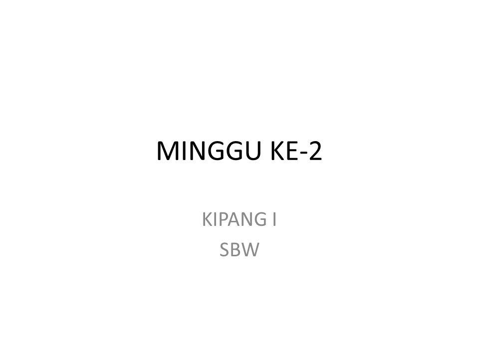 MINGGU KE-2 KIPANG I SBW