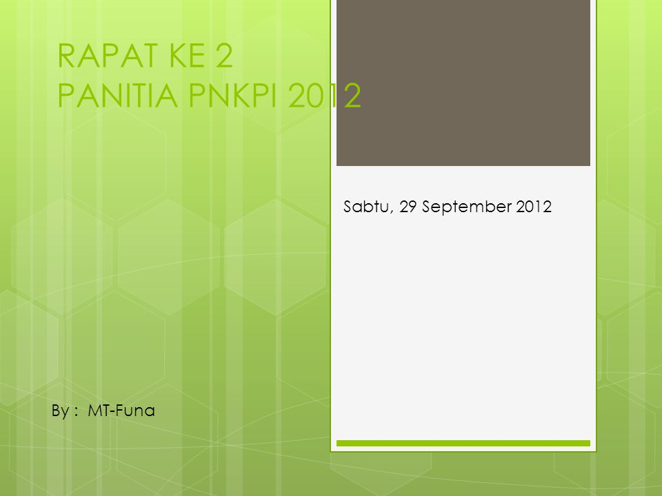 RAPAT KE 2 PANITIA PNKPI 2012 Sabtu, 29 September 2012 By : MT-Funa