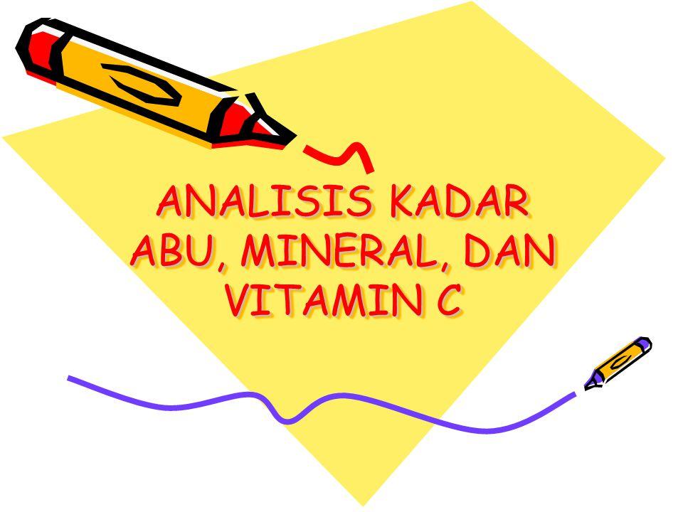 ANALISIS KADAR ABU, MINERAL, DAN VITAMIN C