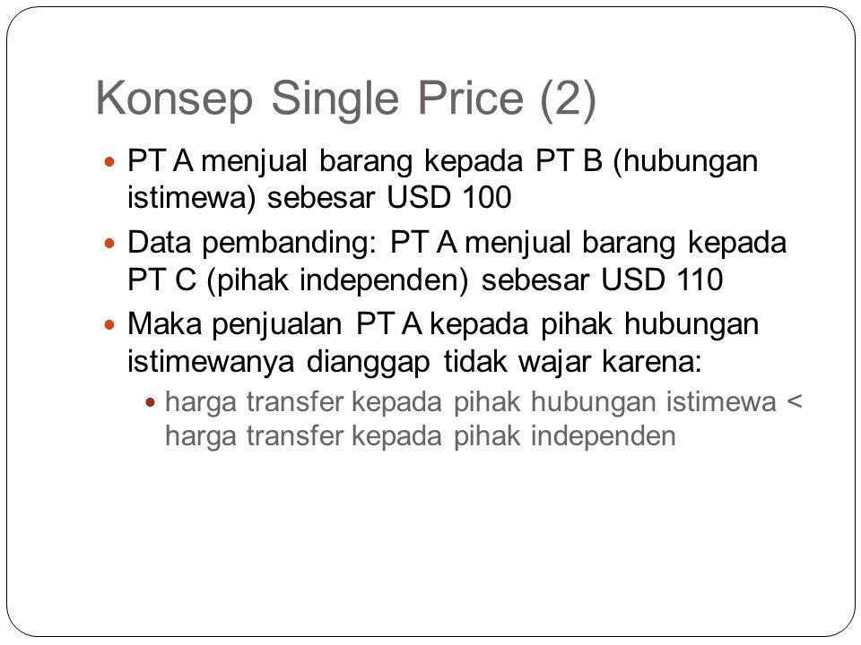 Konsep Single Price (2) PT A menjual barang kepada PT B (hubungan istimewa) sebesar USD 100.