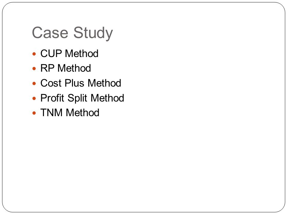 Case Study CUP Method RP Method Cost Plus Method Profit Split Method
