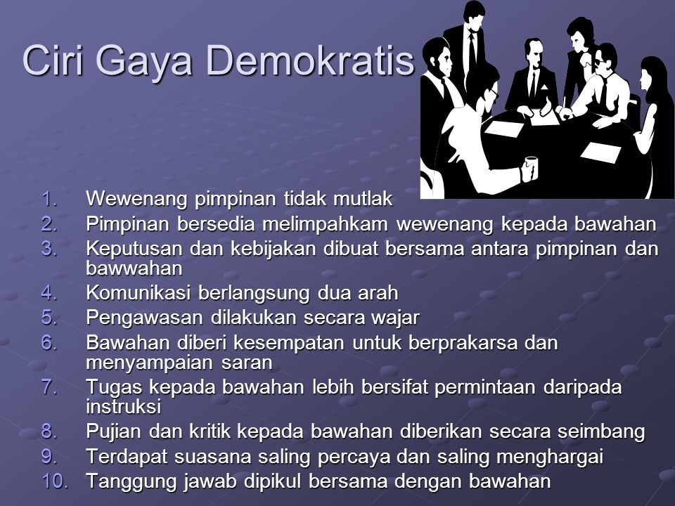 Ciri Gaya Demokratis Wewenang pimpinan tidak mutlak