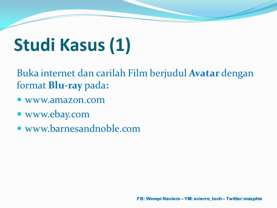 Studi Kasus (1) Buka internet dan carilah Film berjudul Avatar dengan format Blu-ray pada: www.amazon.com.