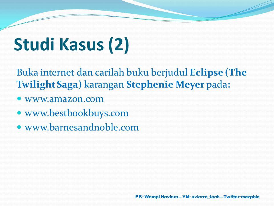 Studi Kasus (2) Buka internet dan carilah buku berjudul Eclipse (The Twilight Saga) karangan Stephenie Meyer pada: