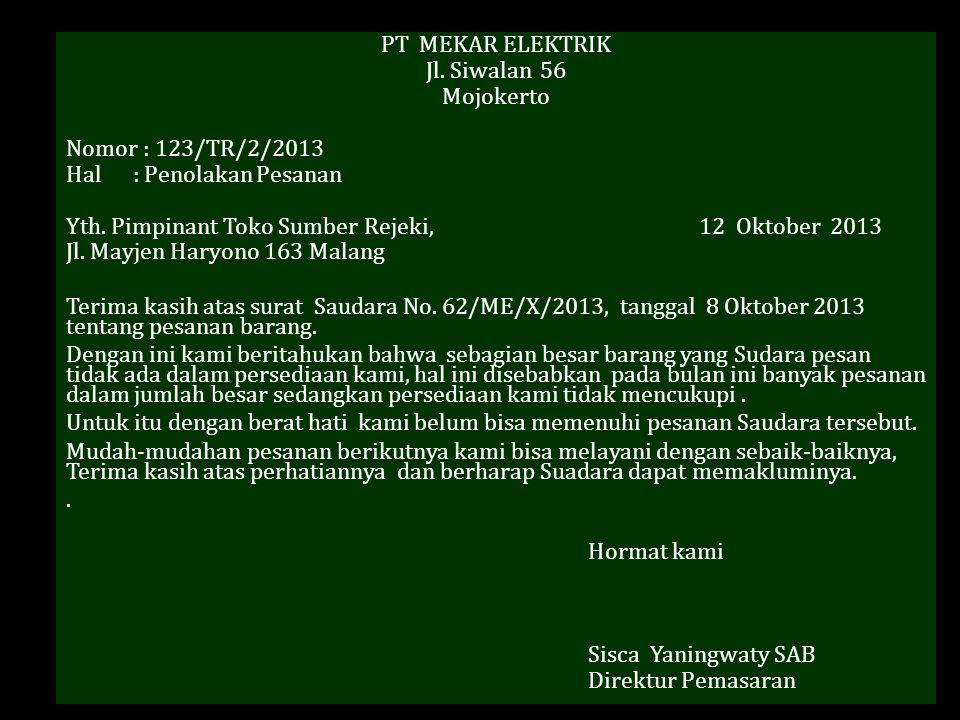 PT MEKAR ELEKTRIK Jl. Siwalan 56. Mojokerto. Nomor : 123/TR/2/2013. Hal : Penolakan Pesanan.