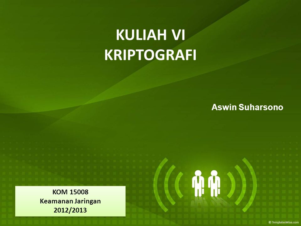 KULIAH VI KRIPTOGRAFI Aswin Suharsono KOM 15008 Keamanan Jaringan