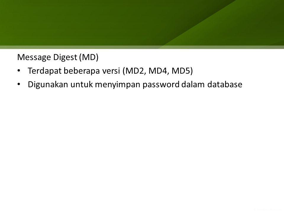 Message Digest (MD) Terdapat beberapa versi (MD2, MD4, MD5) Digunakan untuk menyimpan password dalam database.