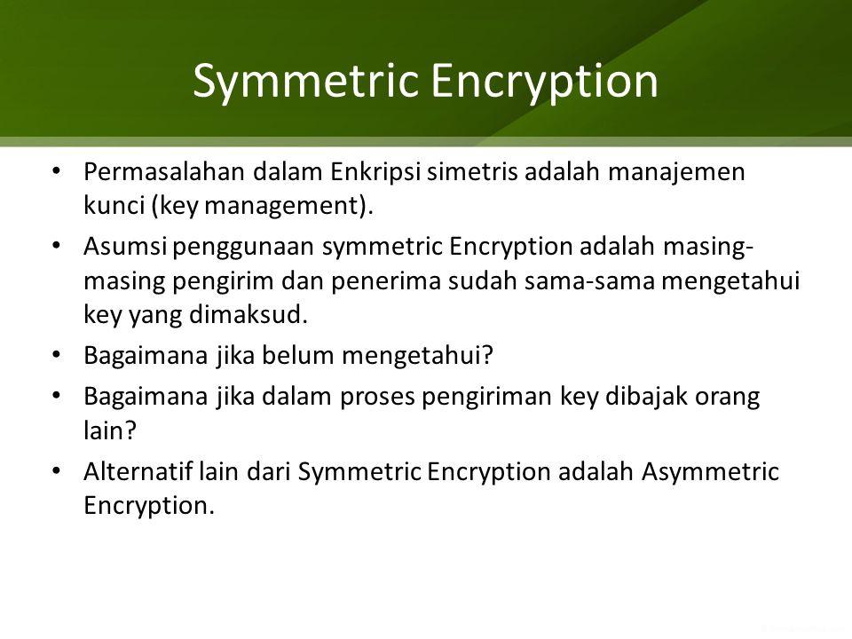 Symmetric Encryption Permasalahan dalam Enkripsi simetris adalah manajemen kunci (key management).