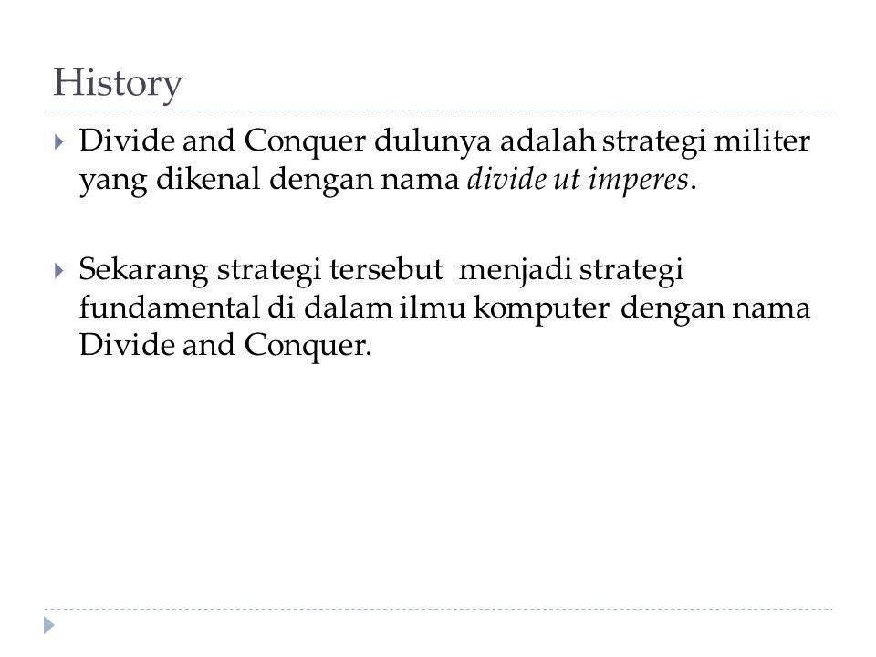 History Divide and Conquer dulunya adalah strategi militer yang dikenal dengan nama divide ut imperes.