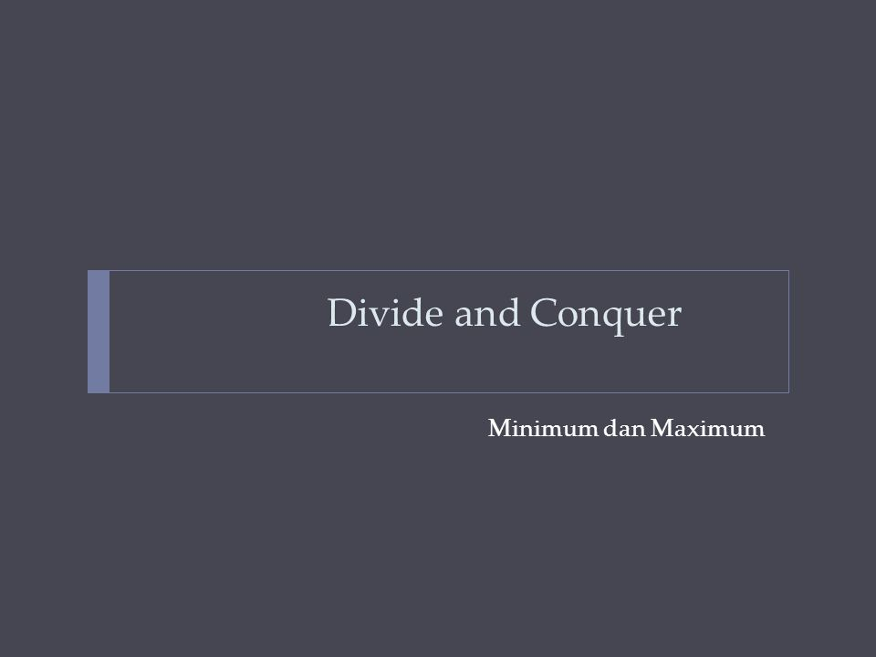 Divide and Conquer Minimum dan Maximum