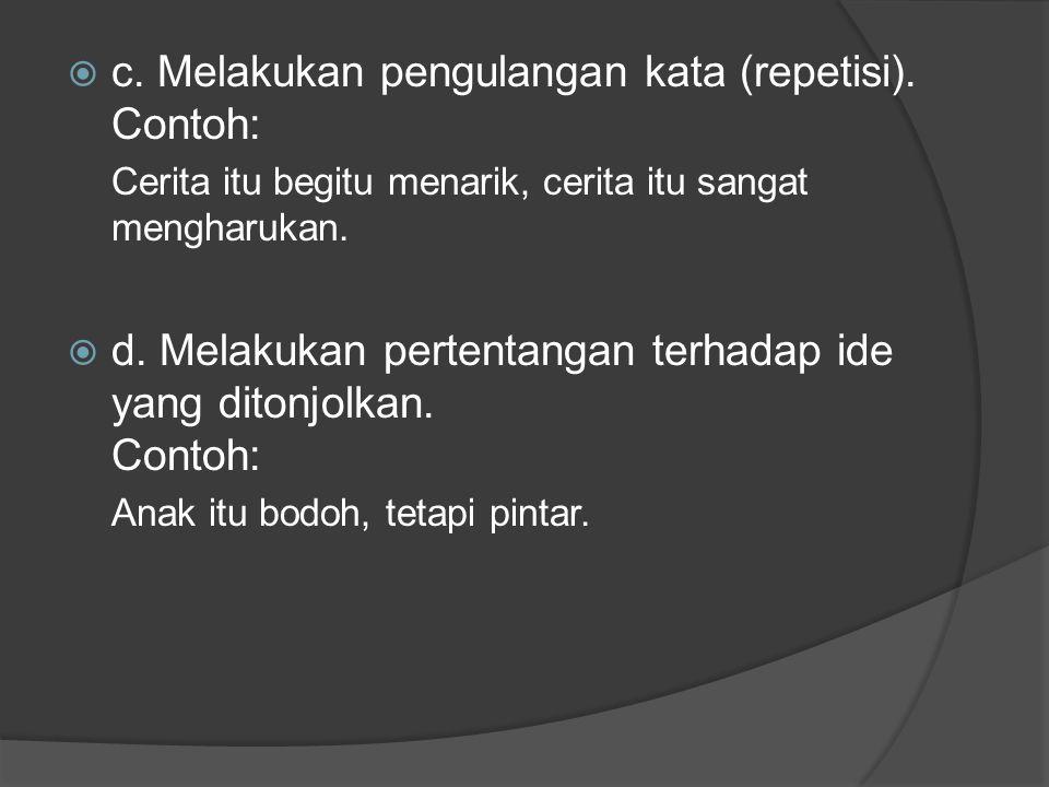 c. Melakukan pengulangan kata (repetisi). Contoh: