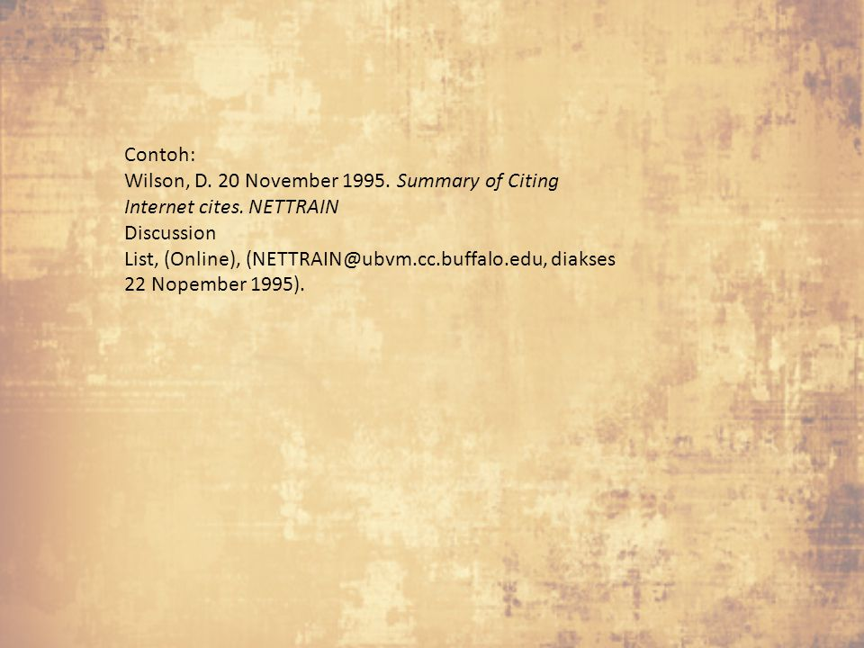 Contoh: Wilson, D. 20 November 1995. Summary of Citing Internet cites. NETTRAIN. Discussion.