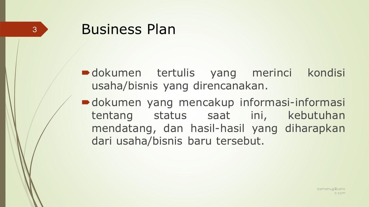 Business Plan dokumen tertulis yang merinci kondisi usaha/bisnis yang direncanakan.