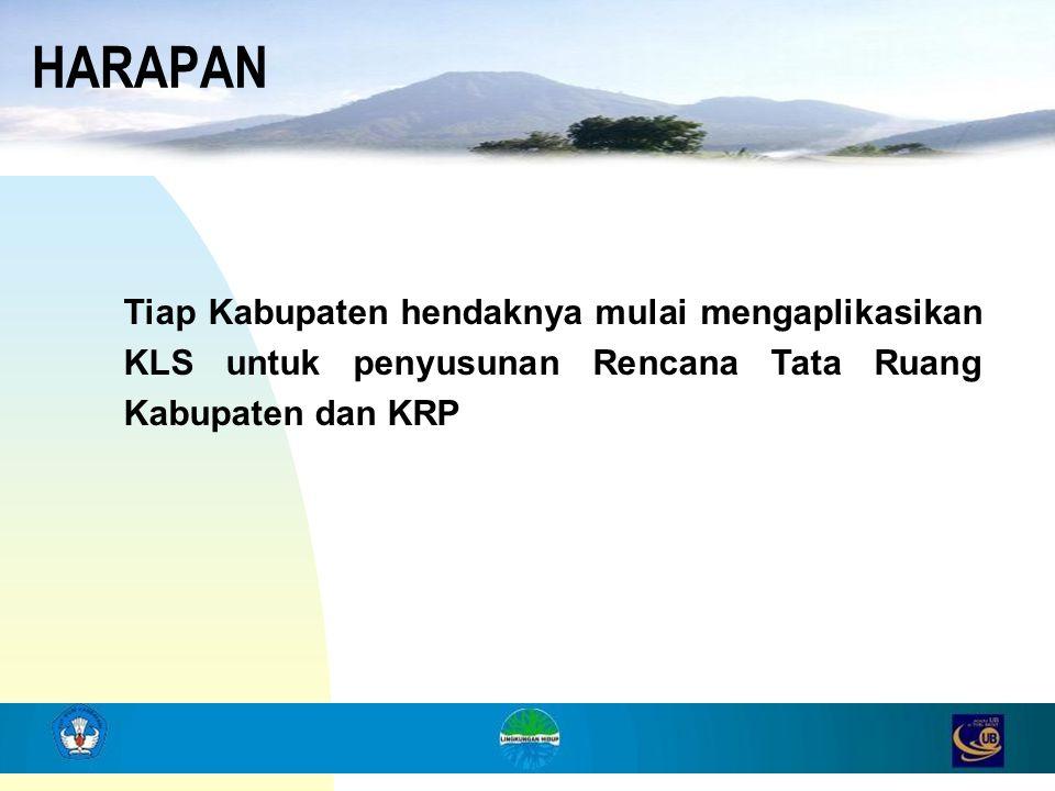 HARAPAN Tiap Kabupaten hendaknya mulai mengaplikasikan KLS untuk penyusunan Rencana Tata Ruang Kabupaten dan KRP.
