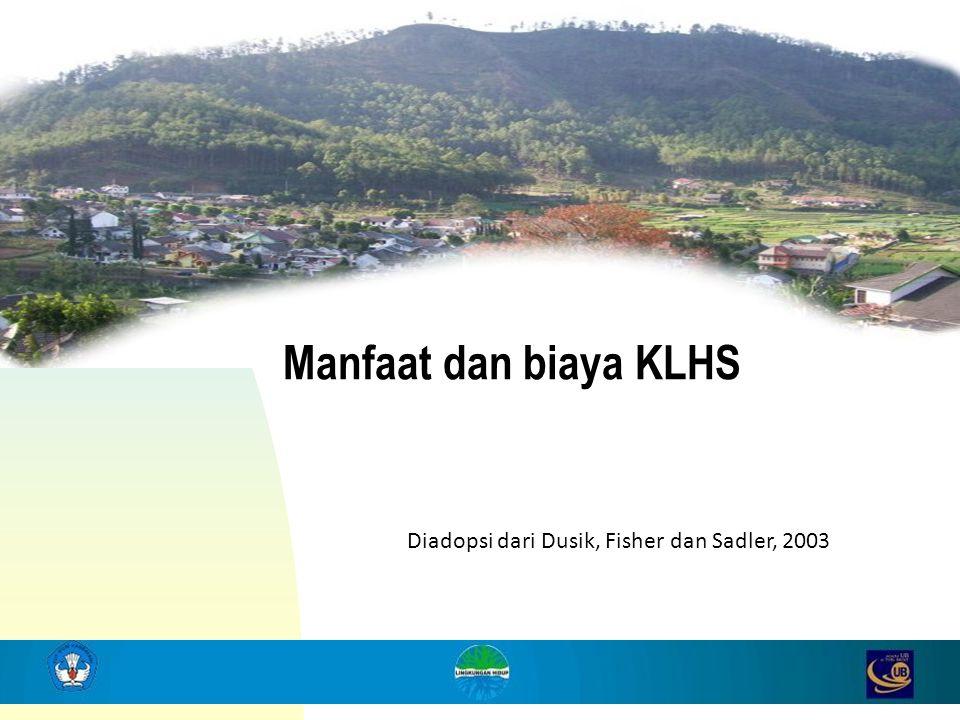 Manfaat dan biaya KLHS Diadopsi dari Dusik, Fisher dan Sadler, 2003