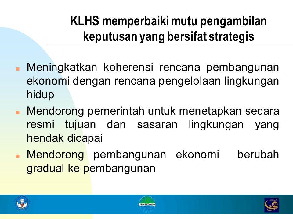 KLHS memperbaiki mutu pengambilan keputusan yang bersifat strategis