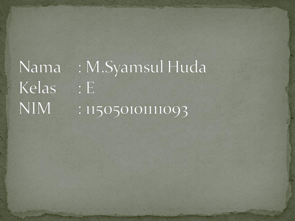 Nama : M.Syamsul Huda Kelas : E NIM : 115050101111093