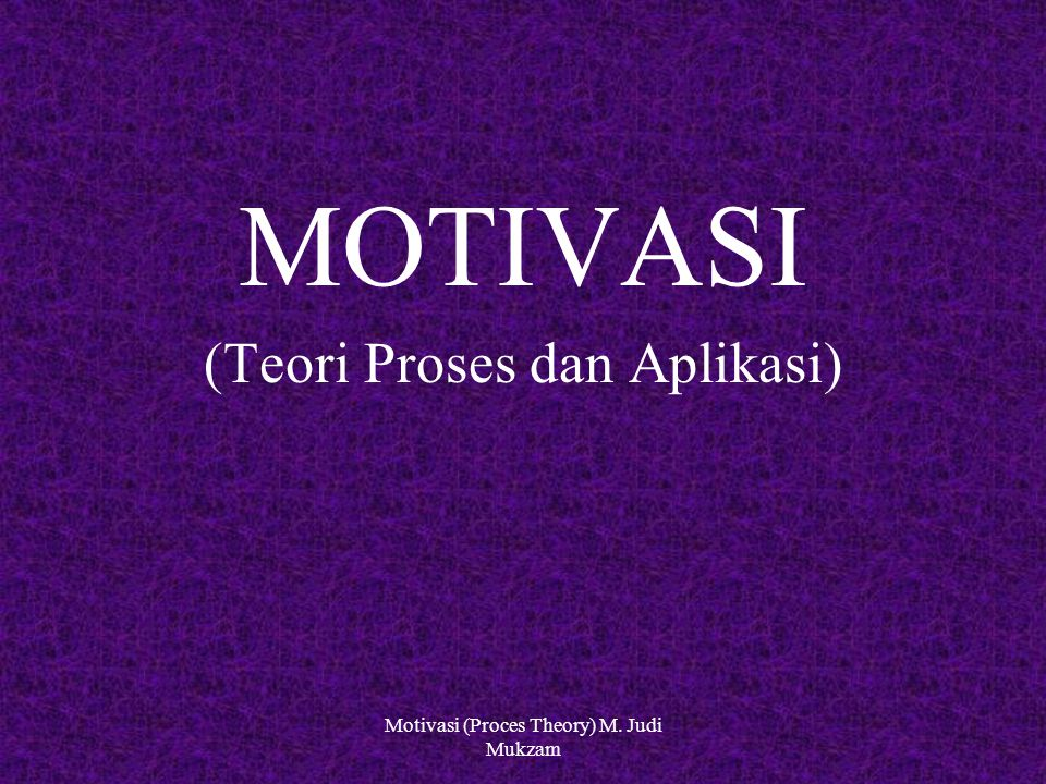 MOTIVASI (Teori Proses dan Aplikasi)