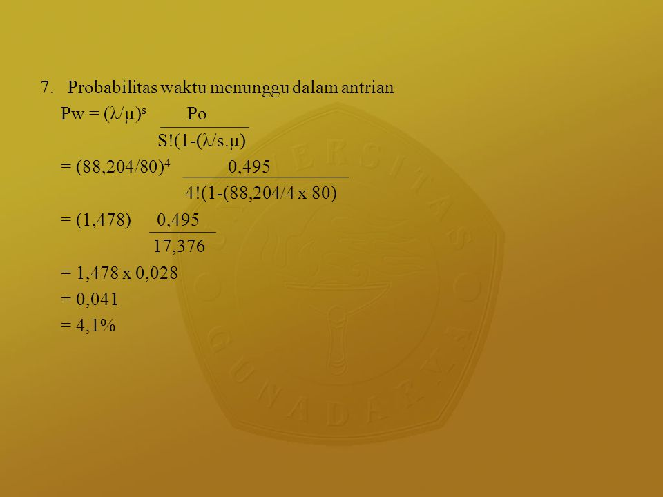 7. Probabilitas waktu menunggu dalam antrian Pw = (λ/µ)s Po S. (1-(λ/s