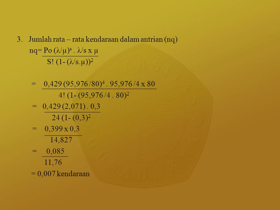 3. Jumlah rata – rata kendaraan dalam antrian (nq) nq= Po (λ/µ)s