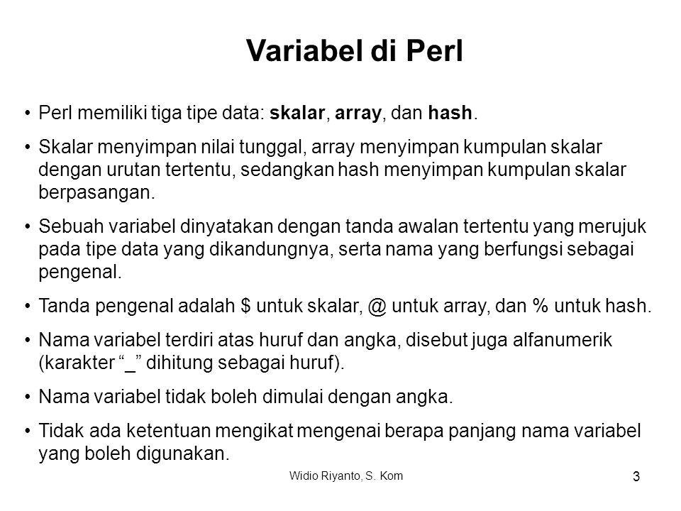 Variabel di Perl Perl memiliki tiga tipe data: skalar, array, dan hash.