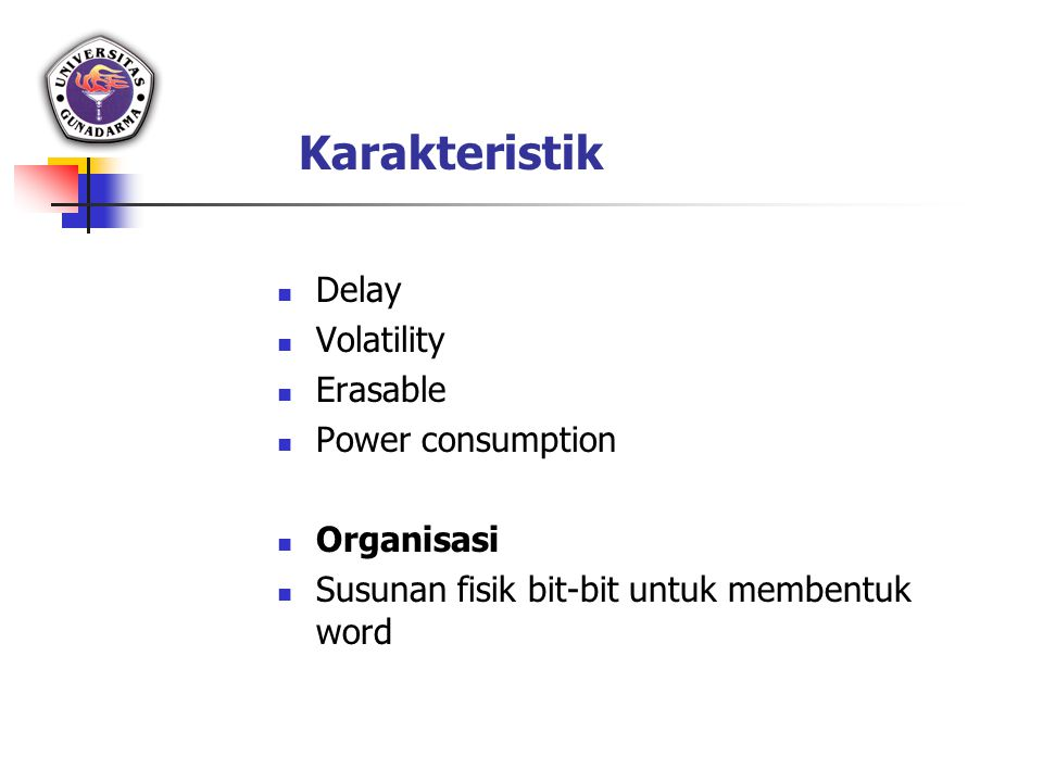Karakteristik Delay Volatility Erasable Power consumption Organisasi