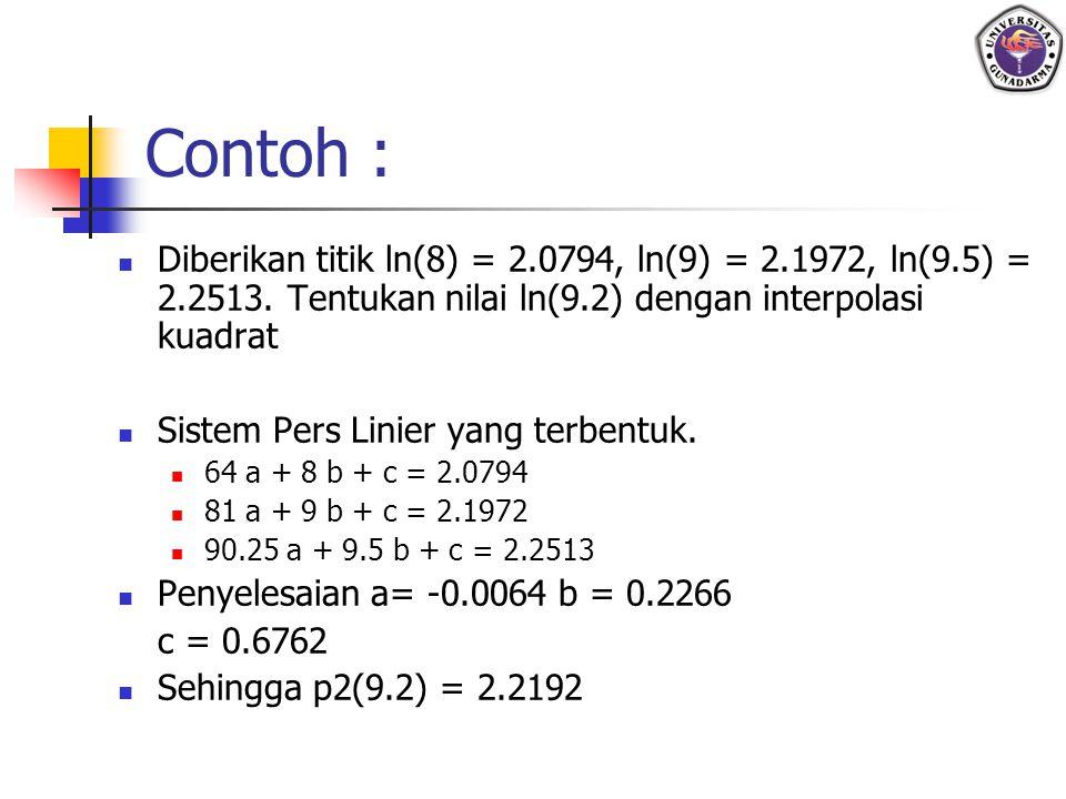 Contoh : Diberikan titik ln(8) = 2.0794, ln(9) = 2.1972, ln(9.5) = 2.2513. Tentukan nilai ln(9.2) dengan interpolasi kuadrat.