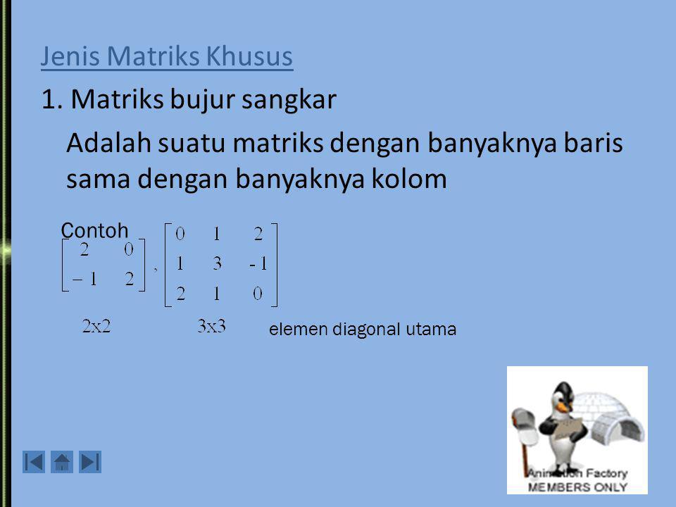 Jenis Matriks Khusus 1. Matriks bujur sangkar