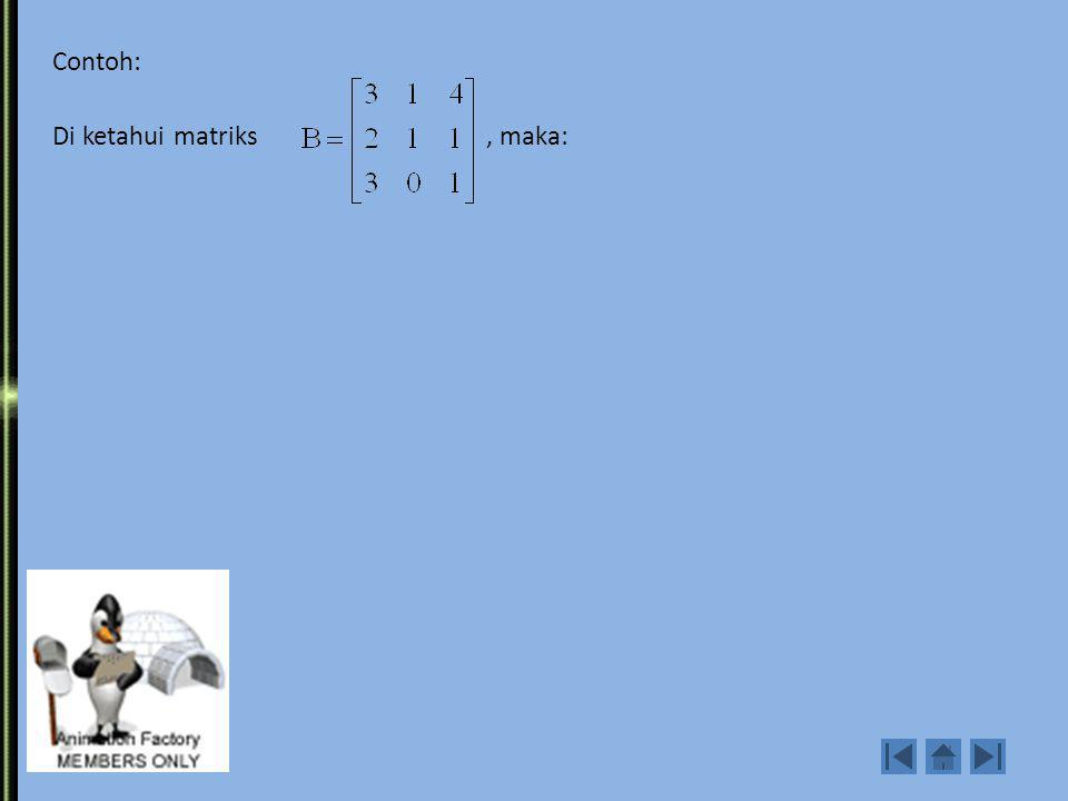 Contoh: Di ketahui matriks , maka: