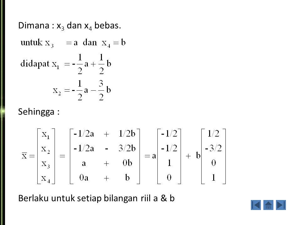 Dimana : x3 dan x4 bebas. Sehingga : Berlaku untuk setiap bilangan riil a & b