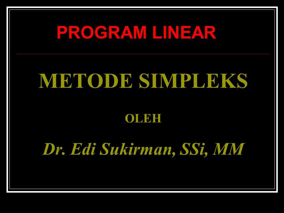 METODE SIMPLEKS OLEH Dr. Edi Sukirman, SSi, MM