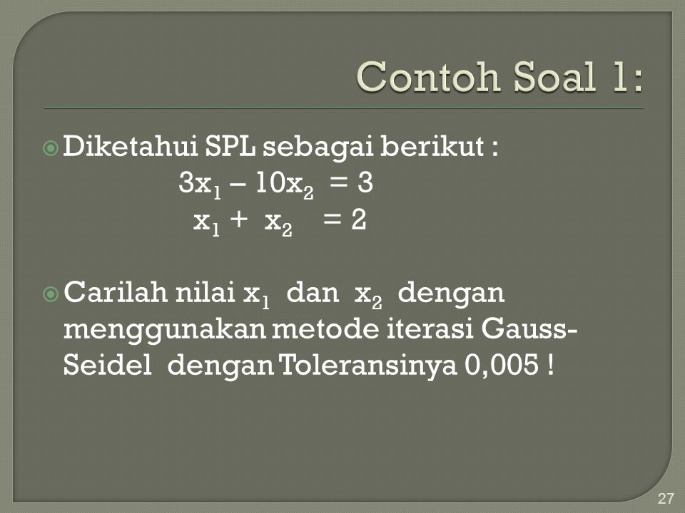 Contoh Soal 1: Diketahui SPL sebagai berikut : 3x1 – 10x2 = 3