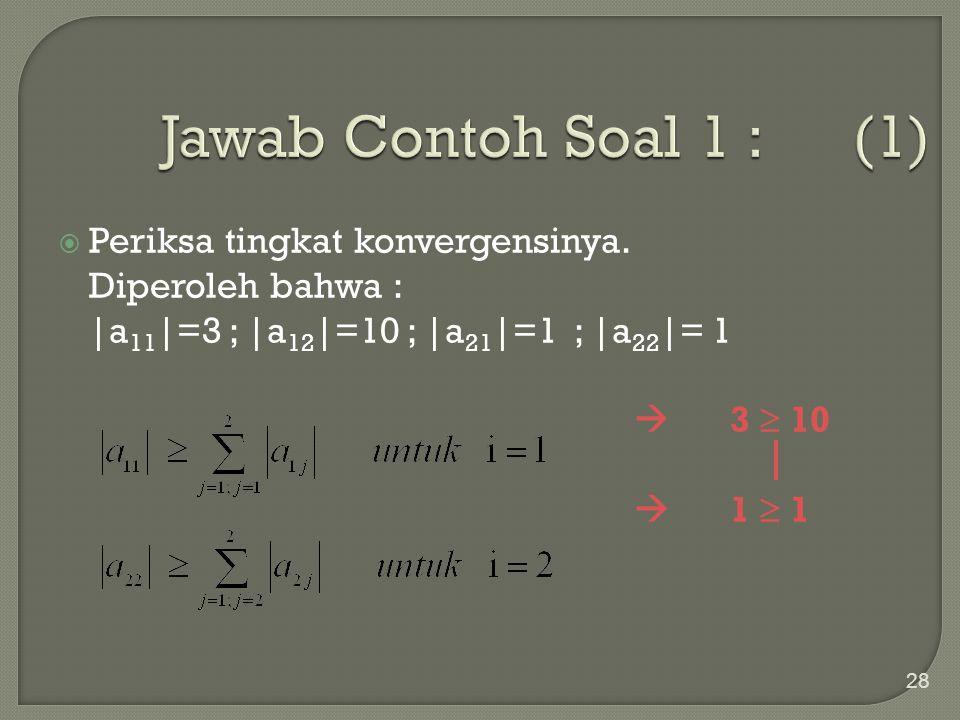 Jawab Contoh Soal 1 : (1) Periksa tingkat konvergensinya.