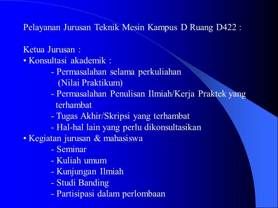 Pelayanan Jurusan Teknik Mesin Kampus D Ruang D422 :