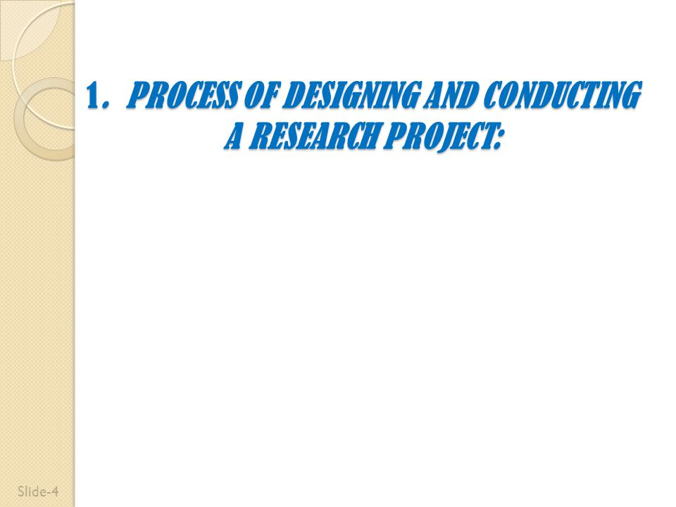 1. PROCESS OF DESIGNING AND CONDUCTING A RESEARCH PROJECT: