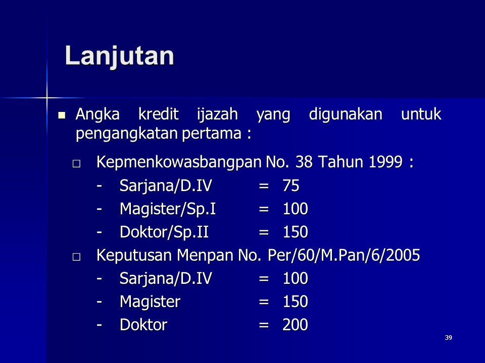 Lanjutan Angka kredit ijazah yang digunakan untuk pengangkatan pertama : □ Kepmenkowasbangpan No. 38 Tahun 1999 :