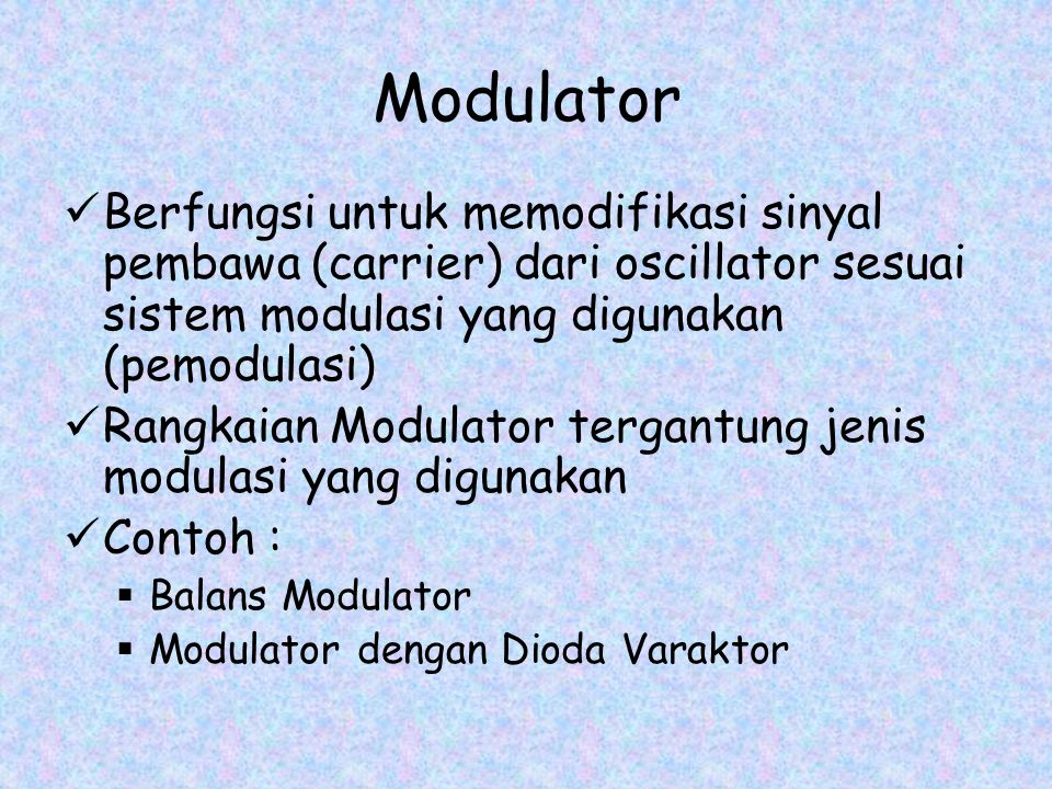 Modulator Berfungsi untuk memodifikasi sinyal pembawa (carrier) dari oscillator sesuai sistem modulasi yang digunakan (pemodulasi)