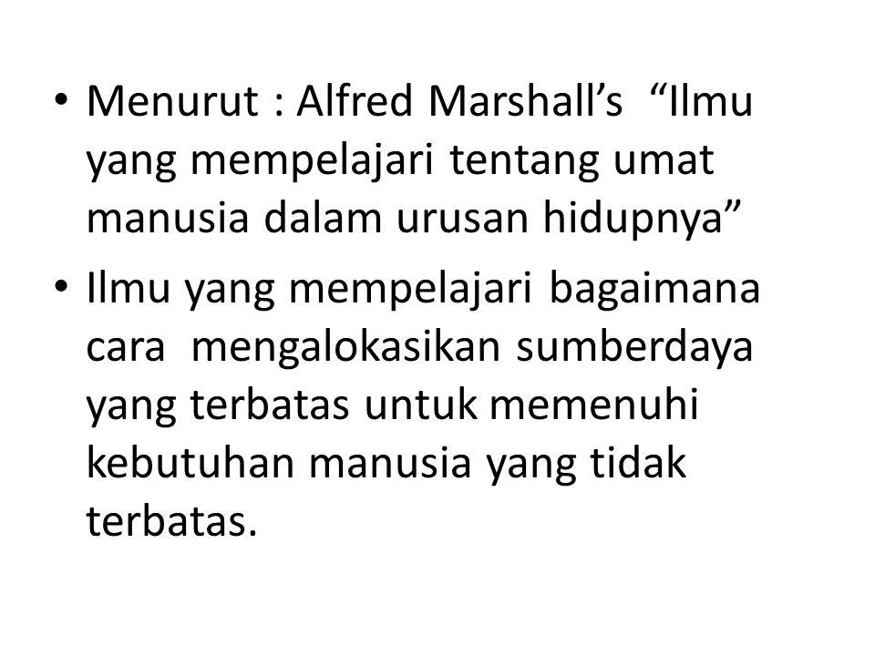 Menurut : Alfred Marshall's Ilmu yang mempelajari tentang umat manusia dalam urusan hidupnya