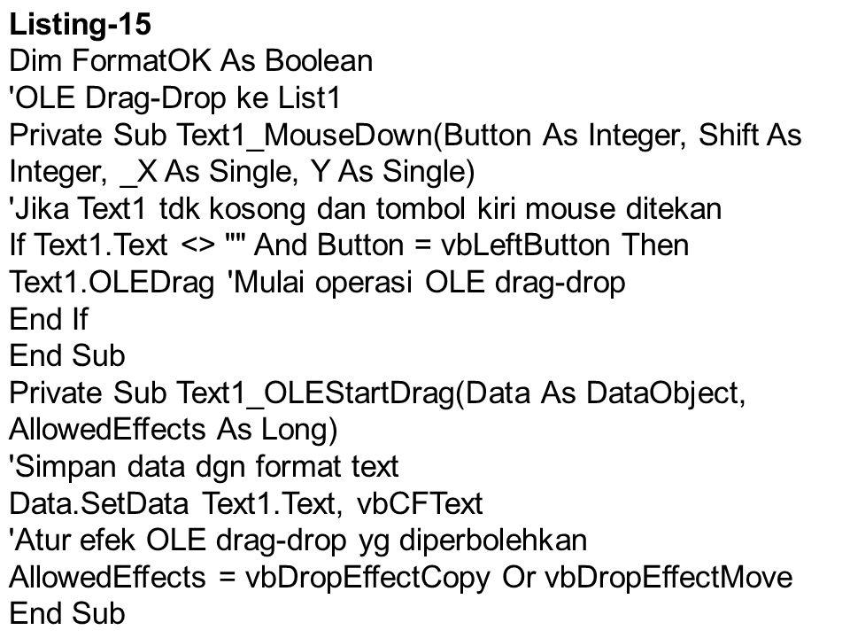 Listing-15 Dim FormatOK As Boolean. OLE Drag-Drop ke List1.
