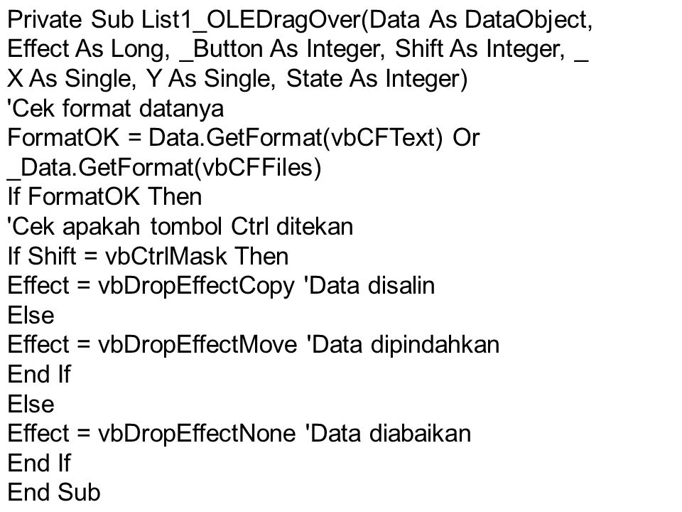 Private Sub List1_OLEDragOver(Data As DataObject, Effect As Long, _Button As Integer, Shift As Integer, _