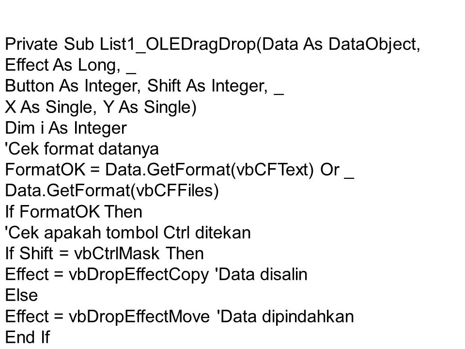 Private Sub List1_OLEDragDrop(Data As DataObject, Effect As Long, _
