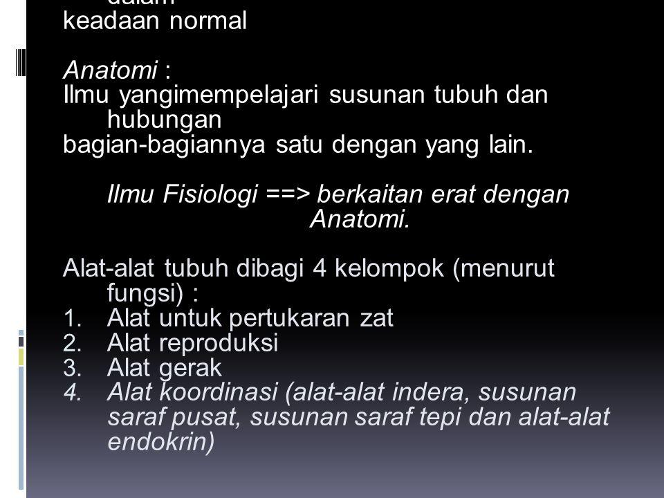Ilmu Fisiologi ==> berkaitan erat dengan Anatomi.