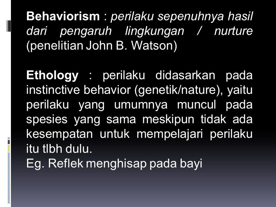 2. NATURE vs NURTURE Behaviorism : perilaku sepenuhnya hasil dari pengaruh lingkungan / nurture (penelitian John B. Watson)