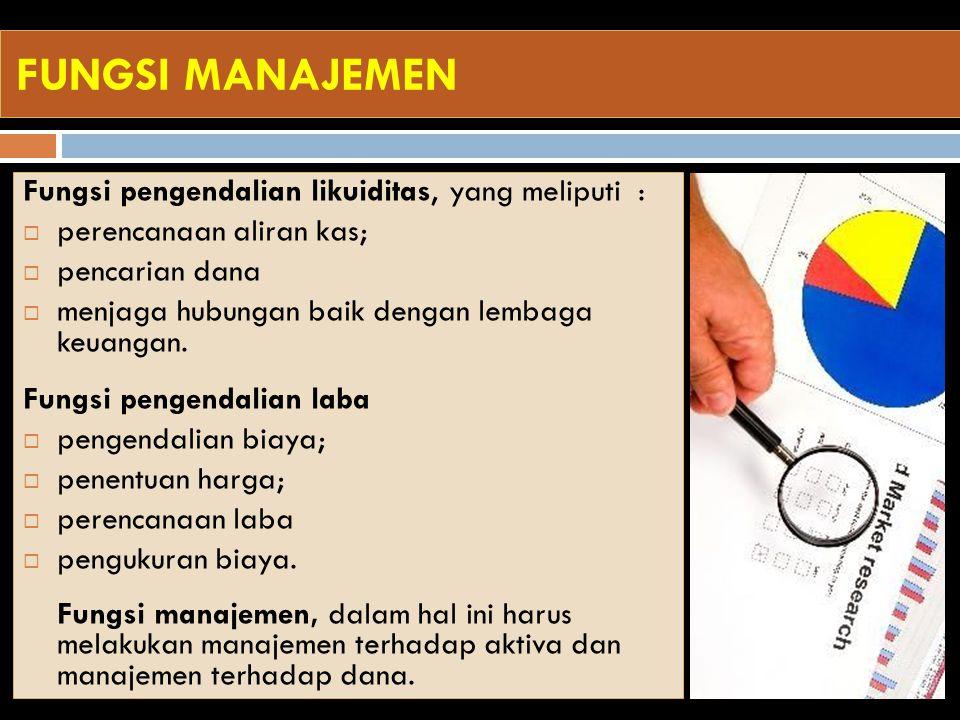 FUNGSI MANAJEMEN Fungsi pengendalian likuiditas, yang meliputi :