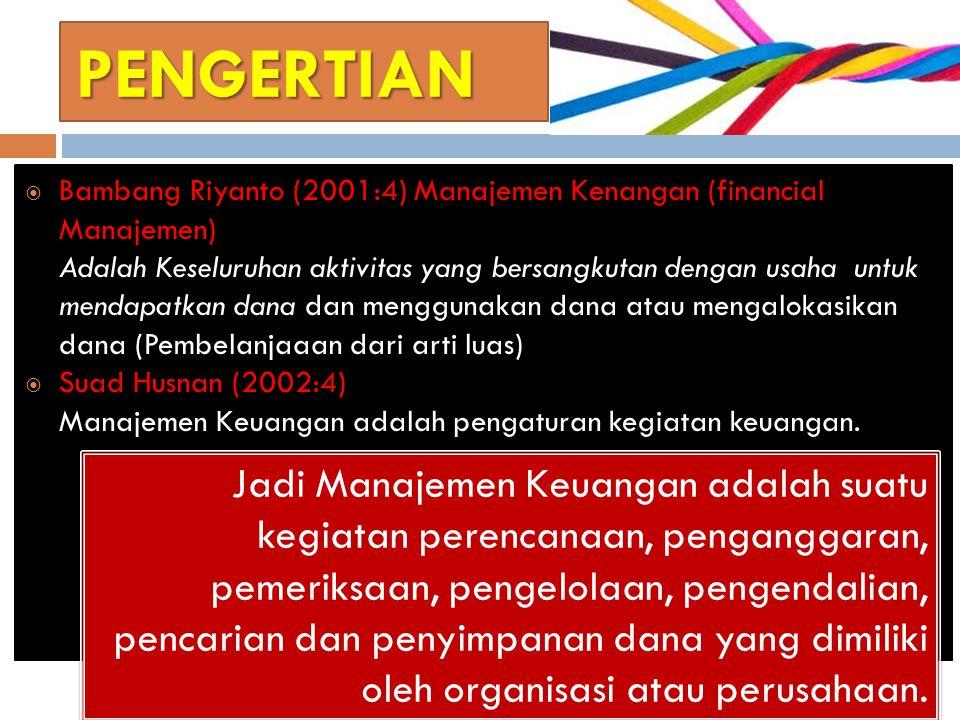 PENGERTIAN Bambang Riyanto (2001:4) Manajemen Kenangan (financial Manajemen)