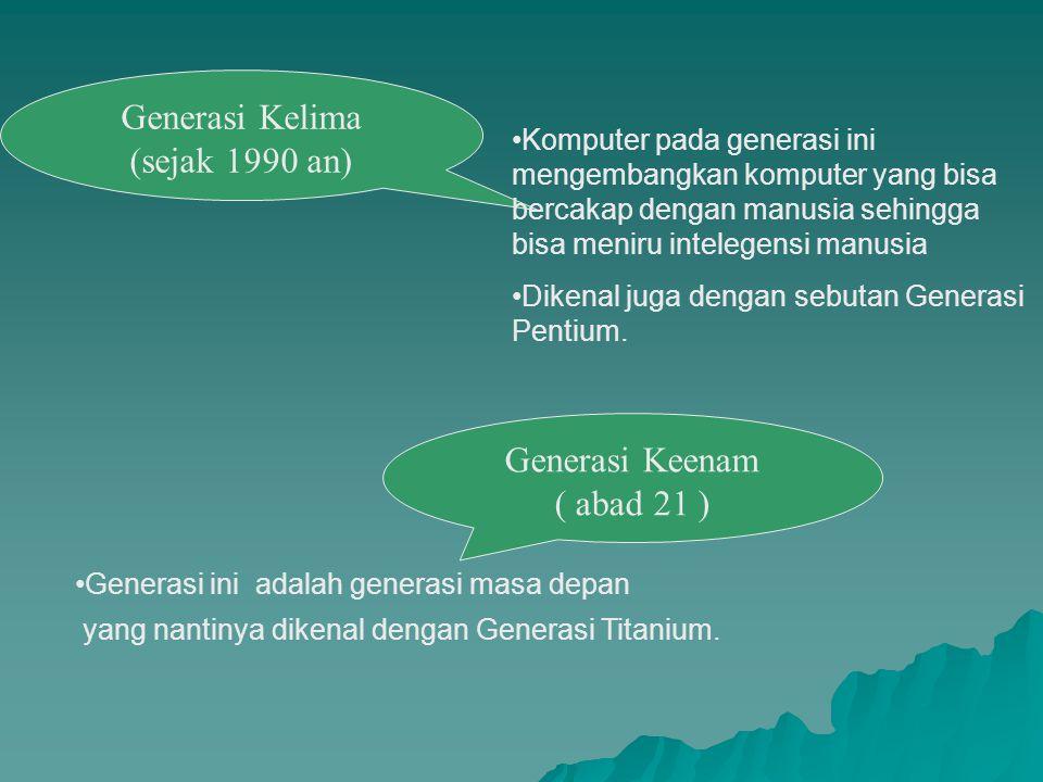 Generasi Kelima (sejak 1990 an) Generasi Keenam ( abad 21 )