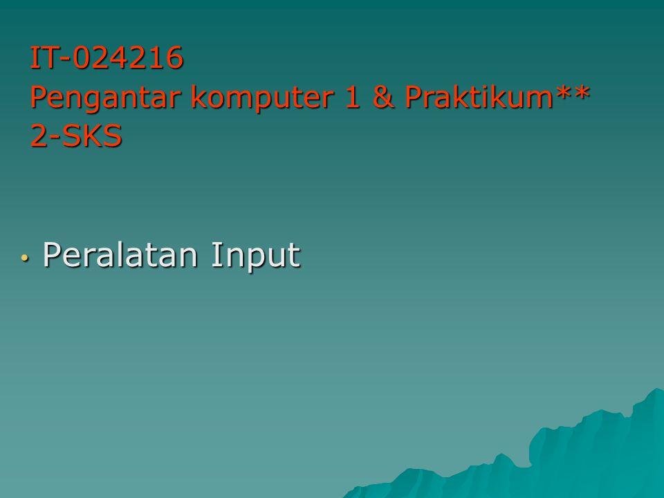 IT-024216 Pengantar komputer 1 & Praktikum** 2-SKS Peralatan Input