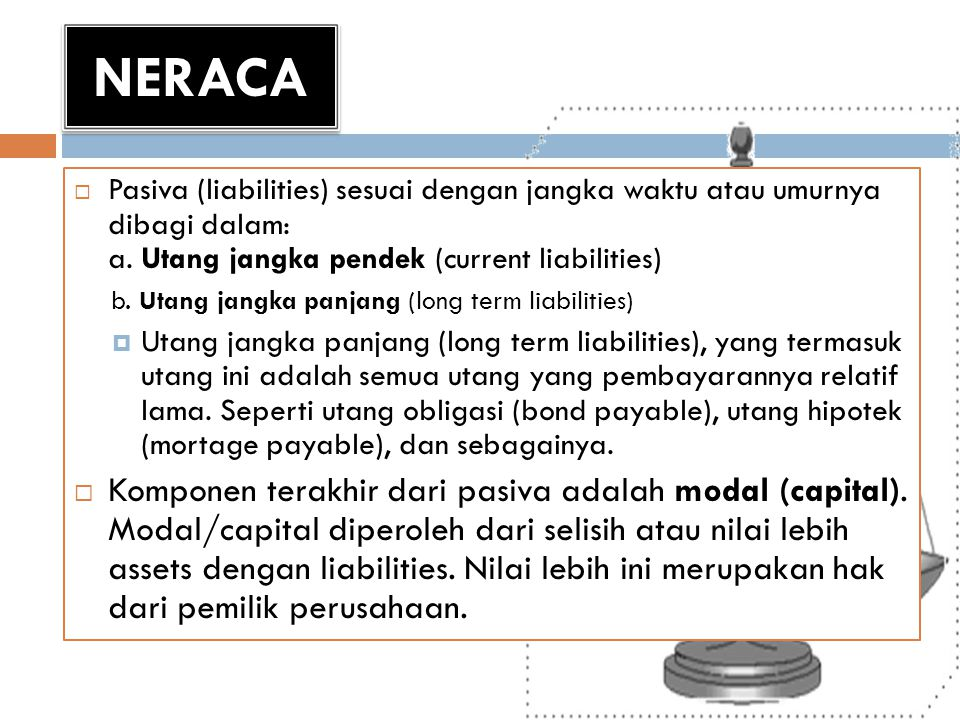 NERACA Pasiva (liabilities) sesuai dengan jangka waktu atau umurnya dibagi dalam: a. Utang jangka pendek (current liabilities)
