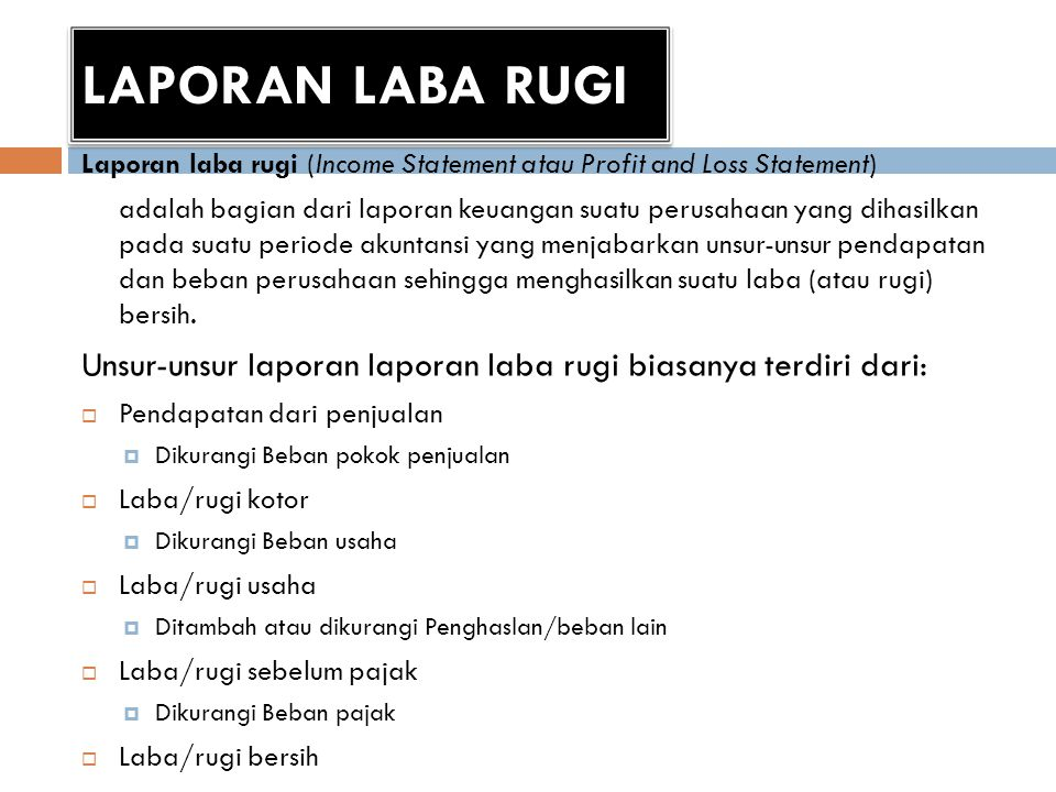 LAPORAN LABA RUGI Laporan laba rugi (Income Statement atau Profit and Loss Statement)