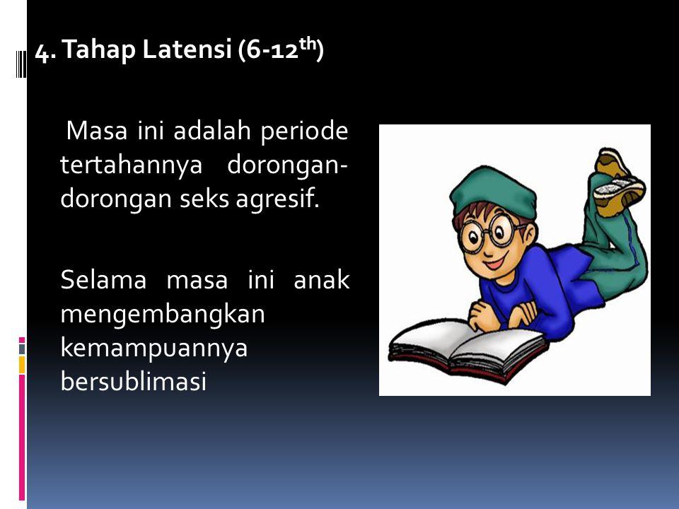 4. Tahap Latensi (6-12th) Masa ini adalah periode tertahannya dorongan- dorongan seks agresif.
